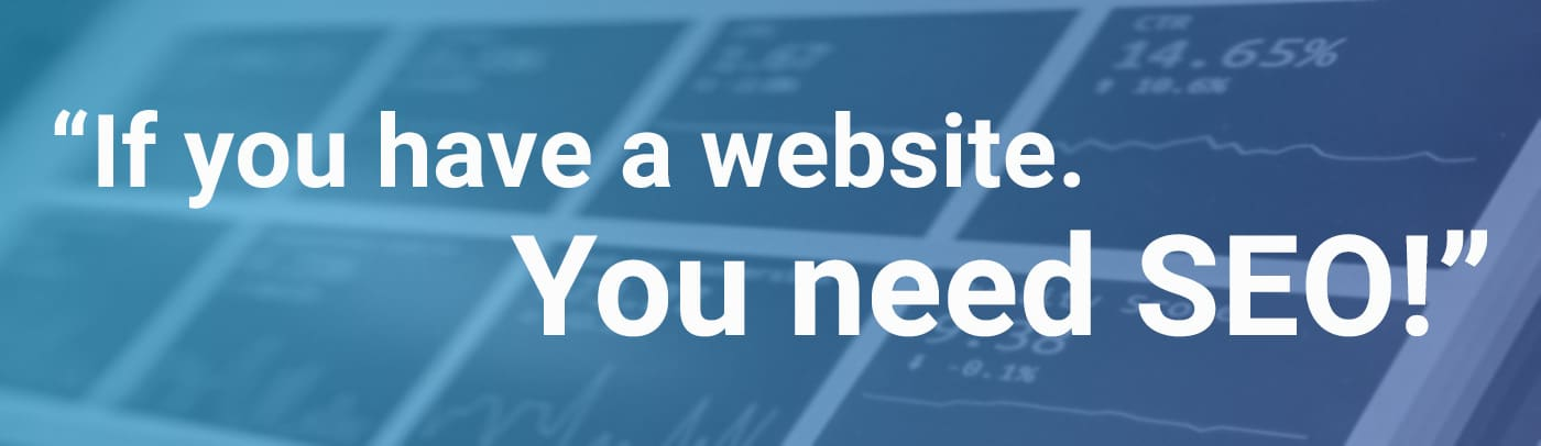 Quote If you have a website you need SEO